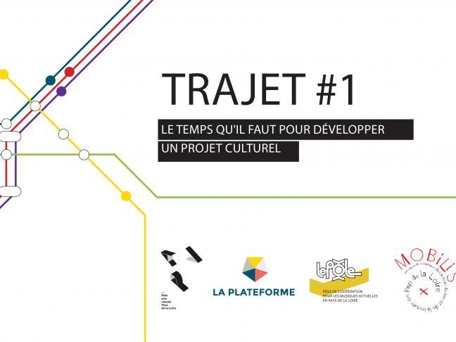 TRAJET #1 - Le temps qu'il faut pour développer un projet culturel - Communiqué