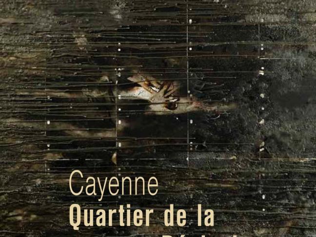 Cayenne, Quartier de la réclusion, de Pascal Guignard et Jean-Paul Marcheschi