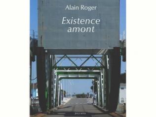 Existence amont, de Alain Roger