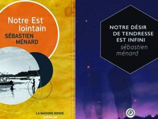 Notre Est lointain et Notre désir de tendresse est infini, de Sébastien Ménard